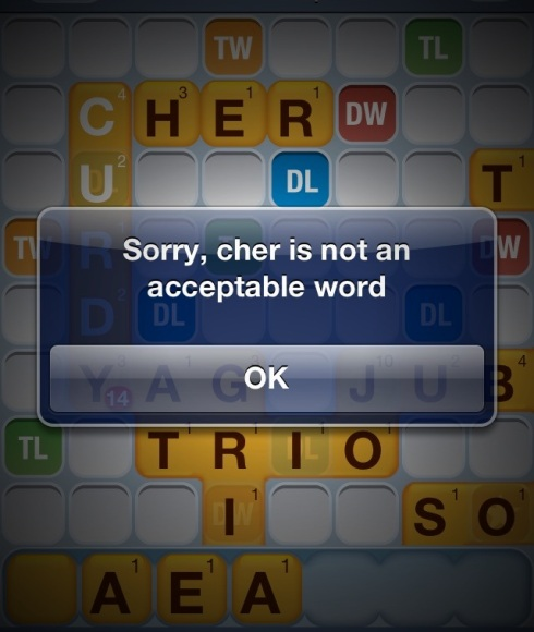 Sorry, cher is not an acceptable word / Words with Friends